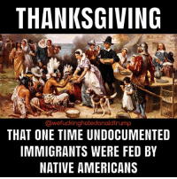 Where's the lie? 💯 colonialism genocide IndigenousPride: THANKSGIVING  @wefuckinghatedonaldtrump  THAT ONE TIME UNDOCUMENTED  IMMIGRANTS WERE FED BY  NATIVE AMERICANS Where's the lie? 💯 colonialism genocide IndigenousPride