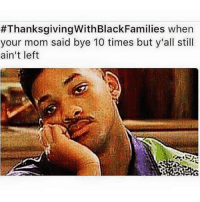 Blackpeopletwitter, Thanksgiving With Black Families, and Home:  #ThanksgivingWithBlackFamilies when  your mom said bye 10 times but y'all still  ain't left <p>I just wanna go home (via /r/BlackPeopleTwitter)</p>