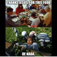 Follow us Mexican Problems: THANKSJESUS FOR THIS FOOD  @Growing  UP  Mezica  DE NADA. Follow us Mexican Problems