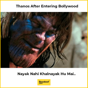 Memes, Bollywood, and Thanos: Thanos After Entering Bollywood  Nayak Nahi Khalnayak Hu Mai..  Bewakoof  .com Chalo ye karke bhi dekh lete hai - Thanos