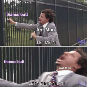 Butt, Dank, and Memes: thanos butt  Ant-Man  LET ME IN  adult swim]  thanos butt  Ant-Marn  LET ME INNNNNN!!! meirl by ShinyBulbasaur MORE MEMES