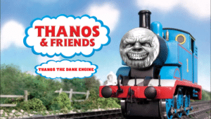 Dank, Friends, and Thanos: THANOS  & FRIENDS  1  THANOS THE DANK ENGINE Thanks, I hate Thanos and friends