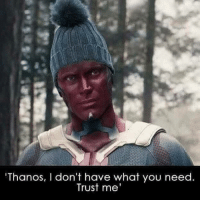 Memes, Thanos, and 🤖: 'Thanos, I don't have what you need.  Trust me' Well this just made my day 😂  (~Kasey)