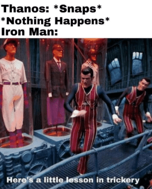 Iron Man, Thanos, and Iron: Thanos: *Snaps*  *Nothing Happens*  Iron Man  Here's a little lesson in trickery
