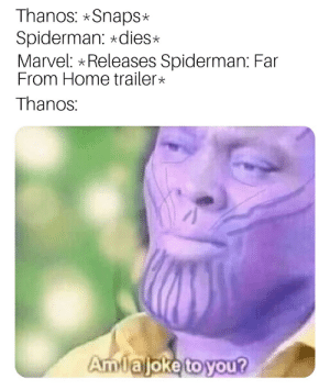 Dank, Memes, and Target: Thanos: *Snaps*  Spiderman: *dies  Marvel: Releases Spiderman: Far  From Home trailer*  Thanos  Amiajoke to you? Thanos was the hero all along by oracle9297 MORE MEMES