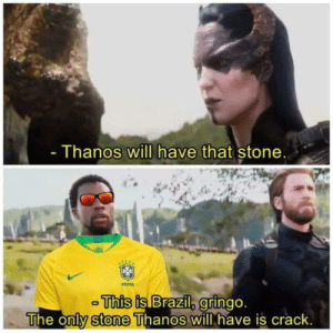 Brazil!: Thanos will have that stone.  he oniv  stone  Tjhanos Will have iS Crack Brazil!