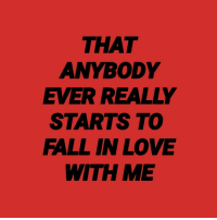 Fall, Love, and Really: THAT  ANYBODY  EVER REALLY  STARTS TO  FALL IN LOVE  WITH ME