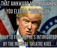 Thanks to the Libertarian Party of Arkansas for this post! To get involved locally, go to lp.org/states!: THAT ARD MOMENT WHEN  YOU ELECT A TOUGH GUY  ONLY TO FINDOUTHE INTIMIDATED  BY THE MUSICAL THEATRE KIDS Thanks to the Libertarian Party of Arkansas for this post! To get involved locally, go to lp.org/states!