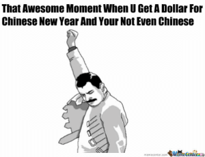 Chinese New Year by profoundandrew808 - Meme Center: That Awesome Moment When U Get A Dollar For  Chinese New Year And Your Not Even Chinese  memecenter.comMameCentera Chinese New Year by profoundandrew808 - Meme Center