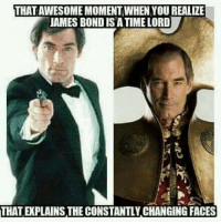James Bond: THAT AWESOME MOMENT,WHEN YOU REALIZE  JAMES BOND IS A TIME LORD  THAT EXPLAINS THE CONSTANTLY CHANGING FACES