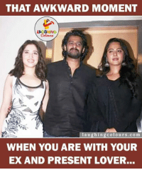 Ex's, That Awkward Moment, and Indianpeoplefacebook: THAT AWKWARD MOMENT  LAUGHING  laughing colours.com  WHEN YOU ARE WITH YOUR  EX AND PRESENT LOVER... Even Bahubali Has Experienced...
