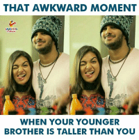 Awkward, That Awkward Moment, and Indianpeoplefacebook: THAT AWKWARD MOMENT  LAUGHINO  WHEN YOUR YOUNGER  BROTHER IS TALLER THAN YOU