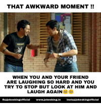Friend Like That.. hahaha: THAT AWKWARD MOMENT!!  PLAYBOY  WHEN YOU AND YOUR FRIEND  ARE LAUGHING SO HARD AND YOU  TRY TO STOP BUT LOOK AT HIM AND  LAUGH AGAIN  fbajokeskingofficia www.jokesking.in instaajokeskingofficial Friend Like That.. hahaha