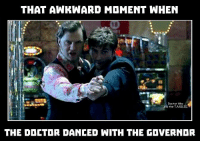 Dancing, Memes, and Awkward: THAT AWKWARD MOMENT WHEN  Doctor Who  the T.  THE DOCTOR DANCED WITH THE GOVERNOR