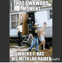 Drugs, Memes, and Narcos: THAT AWKWARD  MOMENT  WHEN HAS  HIS METH staFit  mgflip.com ET meth police longneck cops narco drugs drugsarebad deputy sheriff lawenforcement law trailerpark
