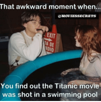 wtffff | LIKE for more!👌: That awkward moment when.  @MOVIESSECRETS  EXIT  VDIO  You find out the Titanic movie  was shot in a swimming pool wtffff | LIKE for more!👌
