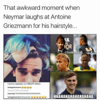 Memes, Neymar, and Awkward: That awkward moment when  Neymar laughs at Antoine  Griezmann for his hairstyle  FA  ON  YOR  aTrollFootball  Liked by neymarir and 480,011 others  antogriezmann  View all 7876 comments  neymarjr HHAHAHAHAHAHAHAHAHA  enemar HHAHAHAHAHAHAHAHA Neymar trolls Antoine but how?! Neymar Hairstyle Griezmann 😝🙃