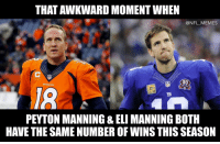 Eli Manning, Football, and Memes: THAT AWKWARD MOMENT WHEN  @NFL MEMES  90  PEYTON MANNING & ELI MANNING BOTH  HAVE THE SAME NUMBER OF WINS THIS SEASON Stat of the day https://t.co/2LLY0Lr0Ch