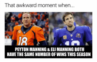 Eli Manning, Nfl, and Peyton Manning: That awkward moment when..  PEYTON MANNING & ELI MANNING BOTH  HAVE THE SAME NUMBER OF WINS THIS SEASON