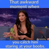 Friends, Lol, and Memes: That awkward  moment when  PROATHL  you catch him  staring at your boobs.  @proathlos LOL 😂😂😂 Busted. Tag Your Perv Friends