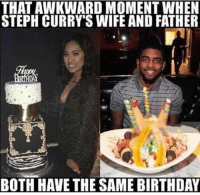 Savage throwback meme 😂😂 - Follow @_nbamemes._: THAT AWKWARD MOMENT WHEN  STEPH CURRY'S WIFE AND FATHER  BOTH HAVE THE SAME BIRTHDAY Savage throwback meme 😂😂 - Follow @_nbamemes._