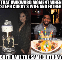 The real Splash Father. #Cavs Nation #Warriors Nation: THAT AWKWARD MOMENT WHEN  STEPH CURRY'S WIFE AND FATHER  @NBAMEMES  BOTH HAVE THE SAME BIRTHDAY The real Splash Father. #Cavs Nation #Warriors Nation
