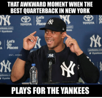 You know it's true..: THAT AWKWARD MOMENT WHEN THE  BEST QUARTERBACK IN NEW YORK  Lets  TOYOTA Place  TOYOTATP  Let's  A Places  @NFL MEMES  伙  PLAYS FOR THE YANKEES You know it's true..