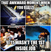 ~ By Ded Silence: THAT AWKWARD MOMENT WHEN  YOU REALIZE  TITANIC  PEARL HARBOR  JFK ASSASSINATION  gI11WASN'T THE 1ST  INSIDE JOB ~ By Ded Silence