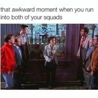 Memes, Run, and Awkward: that awkward moment when you run  into both of your squads  BUSCH 😭😭😭😭😭