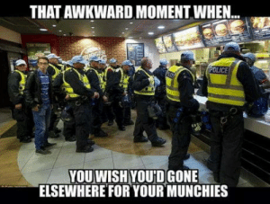 Munchies, Awkward, and That Awkward Moment: THAT AWKWARD MOMENT WHEN..  YOU WISH YOU'D GONE  ELSEWHEREFOR YOUR MUNCHIES Instant straight again.
