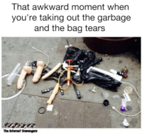 Memes, Awkward, and That Awkward Moment: That awkward moment when  you're taking out the garbage  and the bag tears  The Intenet Scavengers <p>Naughty memes and pics  Wicked chuckles  PMSLweb </p>