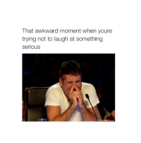Awkward, That Awkward Moment, and Girl Memes: That awkward moment when youre  trying not to laugh at something  serious i wonder if having a bunch of hot guys all over me would get your attention :-)