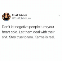 Bitch, Boo, and Memes: THAT bitch  @THAT bitch_xo  Don't let negative people turn your  heart cold. Let them deal with their  shit. Stay true to you. Karma is real. Keep doin you boo 💯😘💅🏼