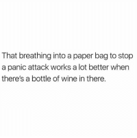 Memes, Wine, and 🤖: That breathing into a paper bag to stop  a panic attack works a lot better when  there's a bottle of wine in there. It works, I've tried it @thebasicbitchlife goodgirlwithbadthoughts 💅🏼