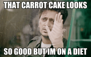 23 Funniest Bollywood Memes That You Don't Want To Miss: THAT CARROT CAKE LOOKS  SO GOOD BUTIMON A DIET 23 Funniest Bollywood Memes That You Don't Want To Miss