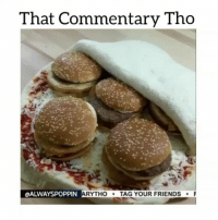 Memes, 🤖, and Mac: That Commentary Tho  ALWAYSPOPPIN ARYTHO  TAG YOUR FRIENDS  F Yo @tymbussanich give me some money because those big macs aint cheap 😂😂😂 memetangclan funniest15seconds whitepeople whitepeoplebelike foodporn hungry comedy ItsJustComedy hoodvine worldstar wshh worldstarhiphop balleralert theshaderoom mcdonalds pizza struggle diabetes cancer thatcommentarytho thevoiceovergang