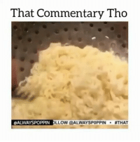 Condom, Hungry, and Memes: That Commentary Tho  OALWAYSPOPPIN LLOW@ALWAYSPOPPIN  ATHAT From @alwaysp0ppin - Stop the ramen noodle creations please 😫 noodles....boiled water...condom sized season packet...stir, enjoy and sit tf down and behave yaself 👎 foodporn hungry comedy ItsJustComedy hoodvine worldstar vine savage whitepeoplebelike whitepeople wshh worldstar vine thatcommentarytho thevoiceovergang struggle strugglemeal foodstamps