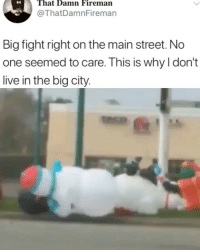 Memes, Live, and Fight: That Damn Fireman  @ThatDamnFireman  Big fight right on the main street. No  one seemed to care. This is why l don't  live in the big city. WTH