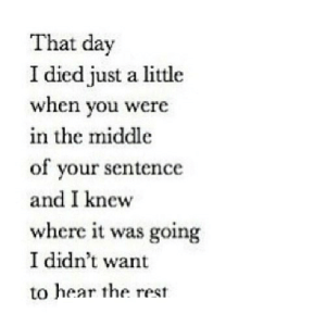 http://iglovequotes.net/: That day  I died just a little  when you were  in the middle  of your sentence  and I knew  where it was going  I didn't want  to hear the rest http://iglovequotes.net/