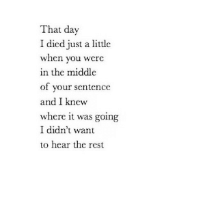 https://iglovequotes.net/: That day  I died just a little  when you were  in the middlc  of your sentence  and I knew  where it was going  I didn't want  to hear the rest https://iglovequotes.net/