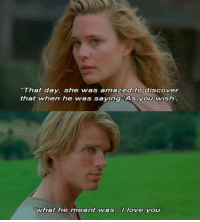 """The Princess Bride: """"That day, she was amazed to discover  that when he was saying As you wish  What he meant was, love you The Princess Bride"""