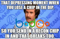 Credit: Badoo . Check out their app!: THAT DEPRESSING MOMENTWHEN  YOU LOSE  CHIP IN THE DIP,  SO YOU SENDINA RECON CHIP  INANDTHATBREAKSTOO. Credit: Badoo . Check out their app!