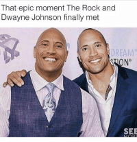 I can't believe @God actually has an account you need to follow him 😂😭😂: That epic moment The Rock and  Dwayne Johnson finally met  DREAM  ON  SEE I can't believe @God actually has an account you need to follow him 😂😭😂