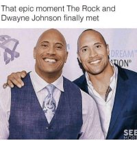 "Dwayne Johnson, Memes, and The Rock: That epic moment The Rock and  Dwayne Johnson finally met  DREAM  N°  SEE  MORE <p>The resemblance is uncanny! via /r/memes <a href=""https://ift.tt/2Gf0k7d"">https://ift.tt/2Gf0k7d</a></p>"