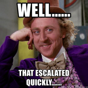 d61ea8dd7388 Meme, Willy Wonka, and Net: THAT ESCALATED QUICKLY emegenerator.net well.