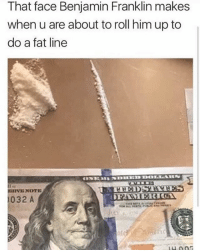 Why Ben so judgy for?: That face Benjamin Franklin makes  when u are about to roll him up to  do a fat line  ERVE NOTE  032 A Why Ben so judgy for?