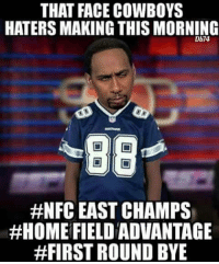 that face: THAT FACE COWBOYS  HATERS MAKING THIS MORNING  Db74  #NFC EAST CHAMPS  #HOME FIELDADVANTAGE  #FIRST ROUND BYE
