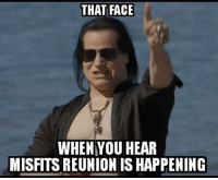 Misfits, Danzig, and Eds: THAT FACE  WHEN YOU HEAR  MISFITS REUNION IS HAPPENING Thanks Tk Ed!  #danzigmemes #misfits #danzig #reunion