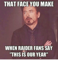 """Come On, Raiders Fans!  Like Us NFL Memes!  Credit: Alejandro Torres: THAT FACE YOU MAKE  WHEN RAIDER FANS SAY  """"THIS IS OUR YEAR"""" Come On, Raiders Fans!  Like Us NFL Memes!  Credit: Alejandro Torres"""
