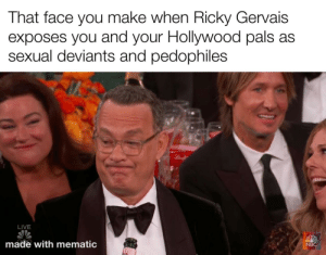 Huge returns on Tom Hanks! Buy now! via /r/MemeEconomy https://ift.tt/2QsUlnG: That face you make when Ricky Gervais  exposes you and your Hollywood pals as  sexual deviants and pedophiles  LIVE  made with mematic  NBC Huge returns on Tom Hanks! Buy now! via /r/MemeEconomy https://ift.tt/2QsUlnG